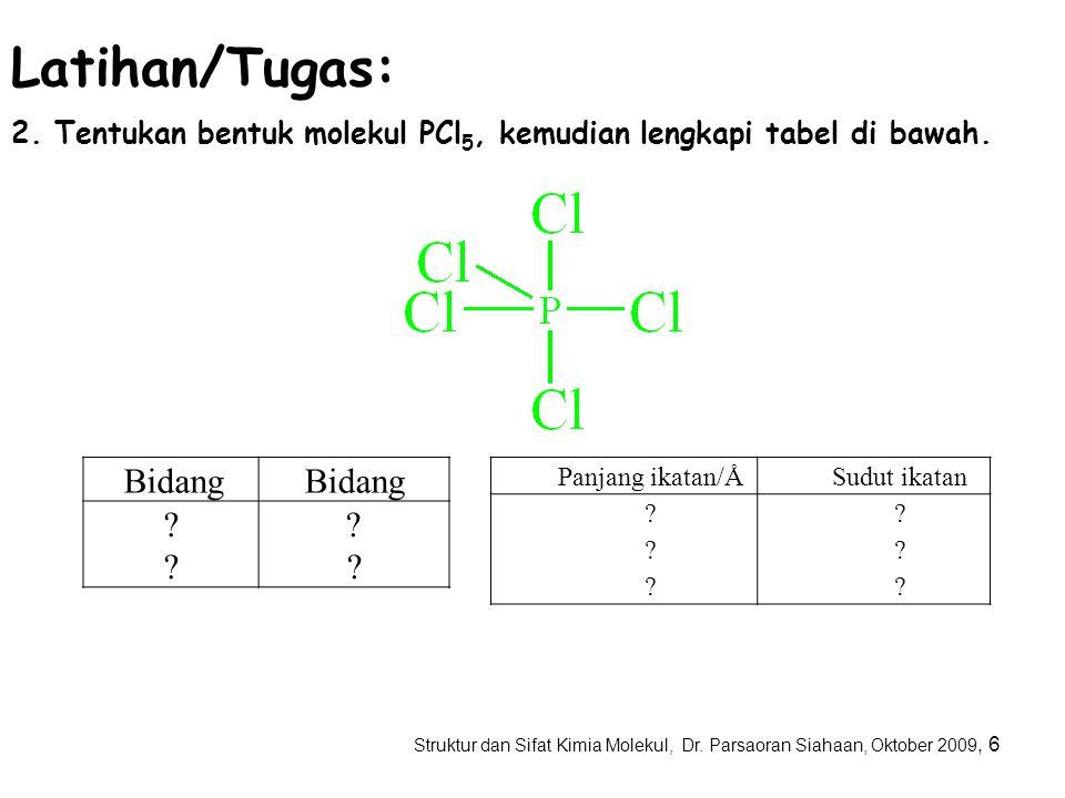Struktur dan Sifat Kimia Molekul, Dr. Parsaoran Siahaan, Oktober 2009, 5 Bidang ???? ???? Latihan/Tugas: 1. Tentukan bentuk molekul metana, CH 4, kemu