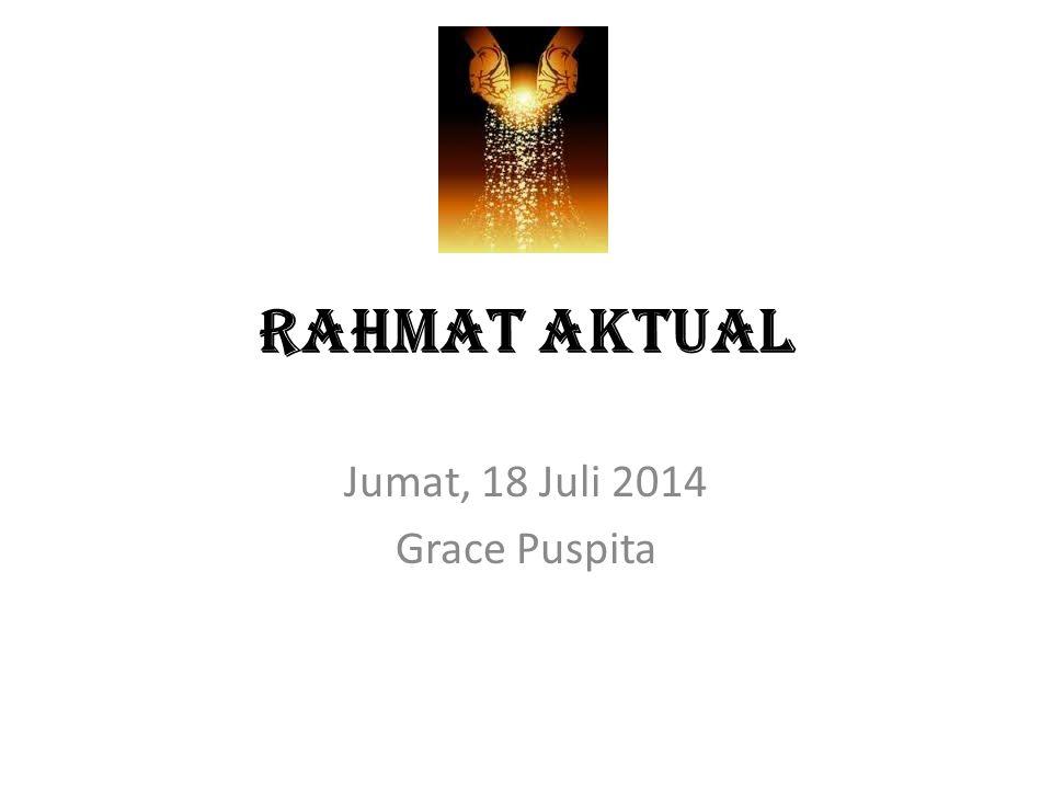 RAHMAT AKTUAL Jumat, 18 Juli 2014 Grace Puspita