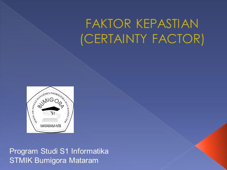  Certainty factor (CF) menunjukkan ukuran kepastian terhadap suatu fakta atau aturan.