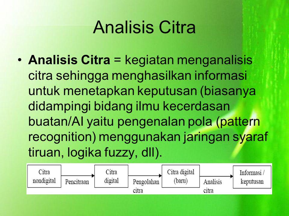 Analisis Citra Analisis Citra = kegiatan menganalisis citra sehingga menghasilkan informasi untuk menetapkan keputusan (biasanya didampingi bidang ilm