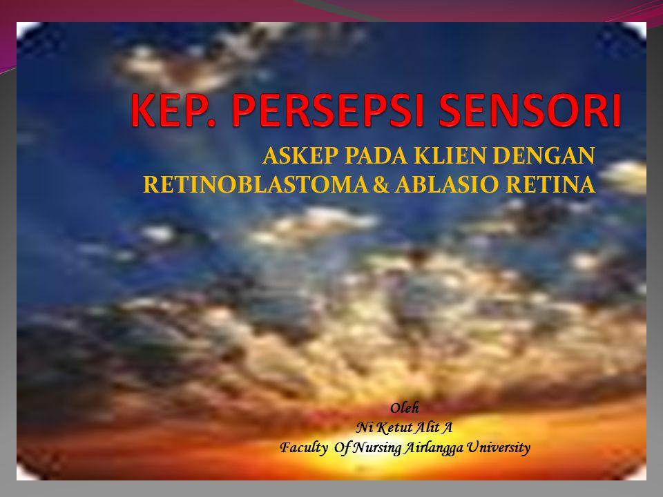 ASKEP PADA KLIEN DENGAN RETINOBLASTOMA & ABLASIO RETINA Oleh Ni Ketut Alit A Faculty Of Nursing Airlangga University