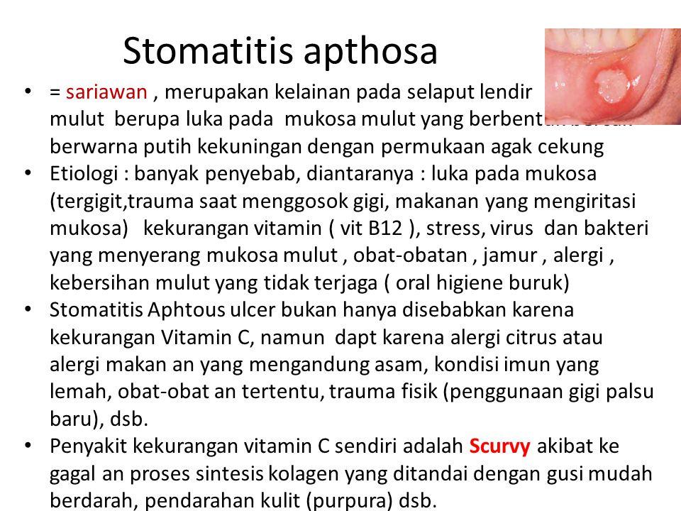 Stomatitis apthosa = sariawan, merupakan kelainan pada selaput lendir mulut berupa luka pada mukosa mulut yang berbentuk bercak berwarna putih kekunin