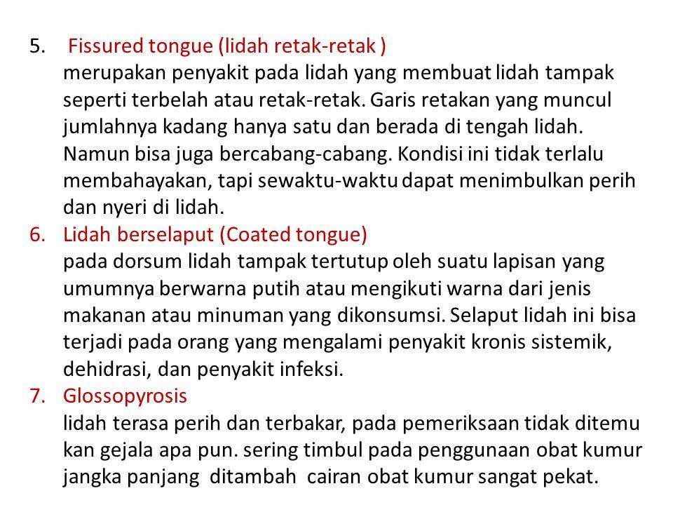 5. Fissured tongue (lidah retak-retak ) merupakan penyakit pada lidah yang membuat lidah tampak seperti terbelah atau retak-retak. Garis retakan yang