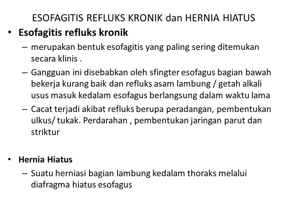 ESOFAGITIS REFLUKS KRONIK dan HERNIA HIATUS Esofagitis refluks kronik – merupakan bentuk esofagitis yang paling sering ditemukan secara klinis. – Gang