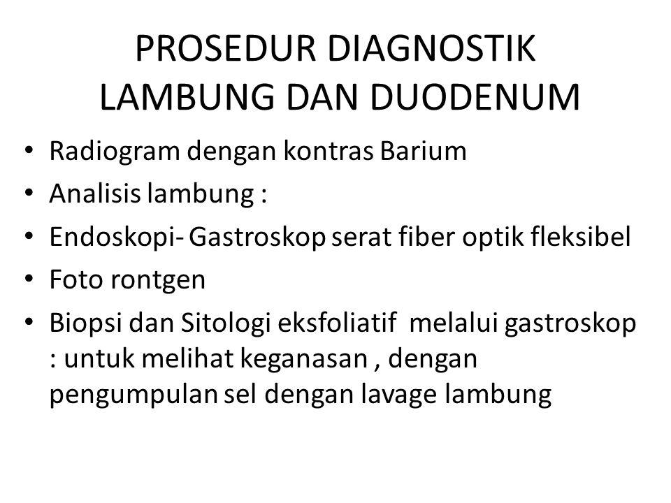 PROSEDUR DIAGNOSTIK LAMBUNG DAN DUODENUM Radiogram dengan kontras Barium Analisis lambung : Endoskopi- Gastroskop serat fiber optik fleksibel Foto ron