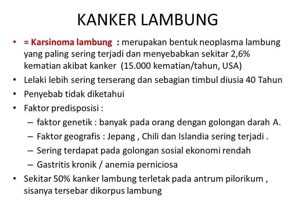 KANKER LAMBUNG = Karsinoma lambung : merupakan bentuk neoplasma lambung yang paling sering terjadi dan menyebabkan sekitar 2,6% kematian akibat kanker