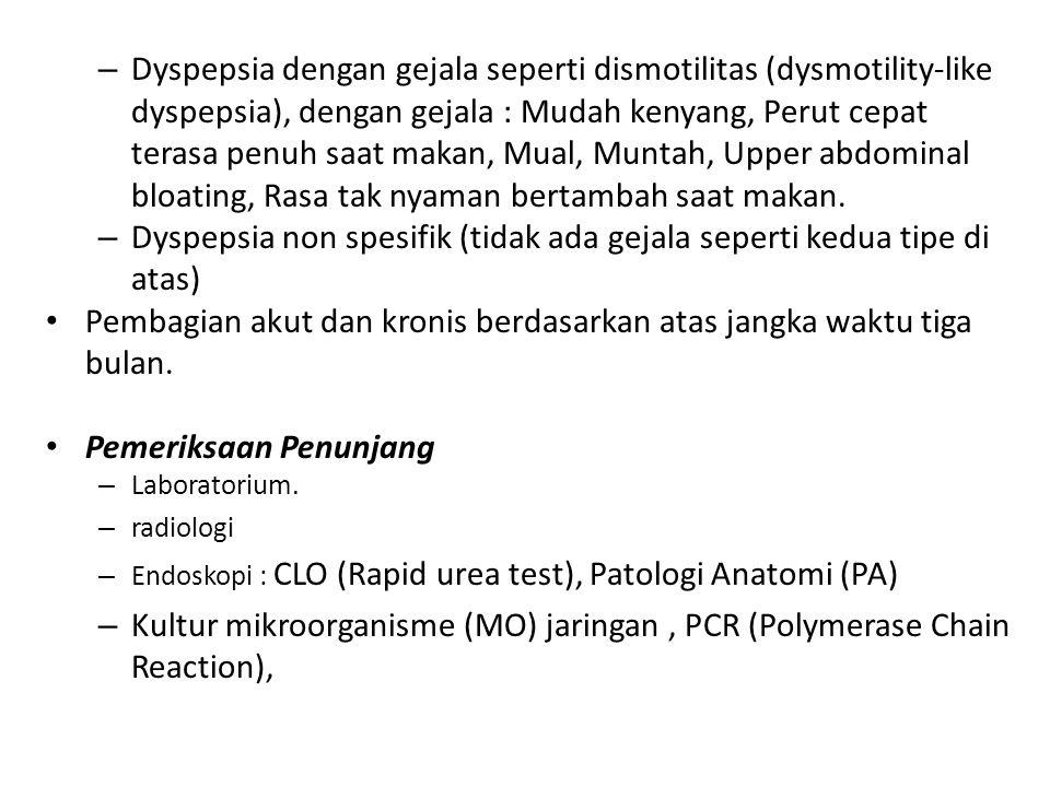 – Dyspepsia dengan gejala seperti dismotilitas (dysmotility-like dyspepsia), dengan gejala : Mudah kenyang, Perut cepat terasa penuh saat makan, Mual,