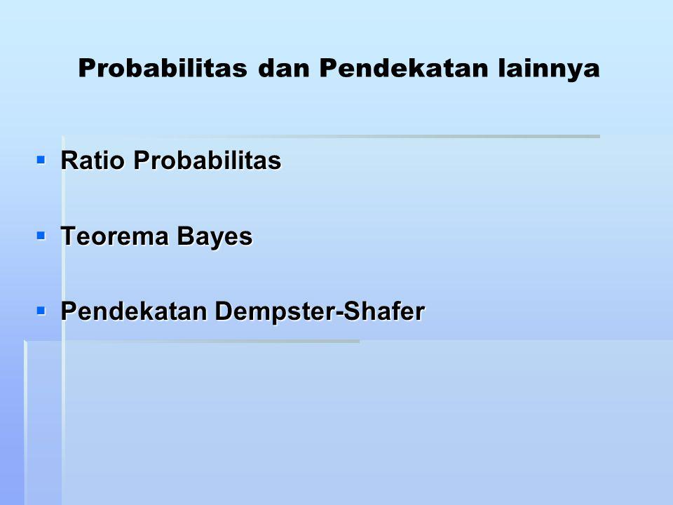 Ratio Probabilitas Derajat keyakinan dari kepercayaan dalam suatu premise atau konklusi dapat dinyatakan dengan probabilitas : Jumlah outcome dari occurrence X P(X) = Jumlah seluruh events  Contoh 1 : Jika P1 = 0.9, P2 = 0.7, dan P3 = 0.65, maka P = (0.9) (0.7) (0.65) = 0.4095  Contoh 2 : Coba saudara buat !