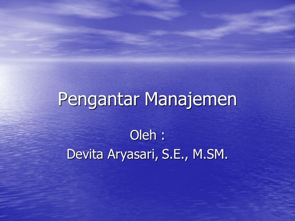 Pengantar Manajemen Oleh : Devita Aryasari, S.E., M.SM.