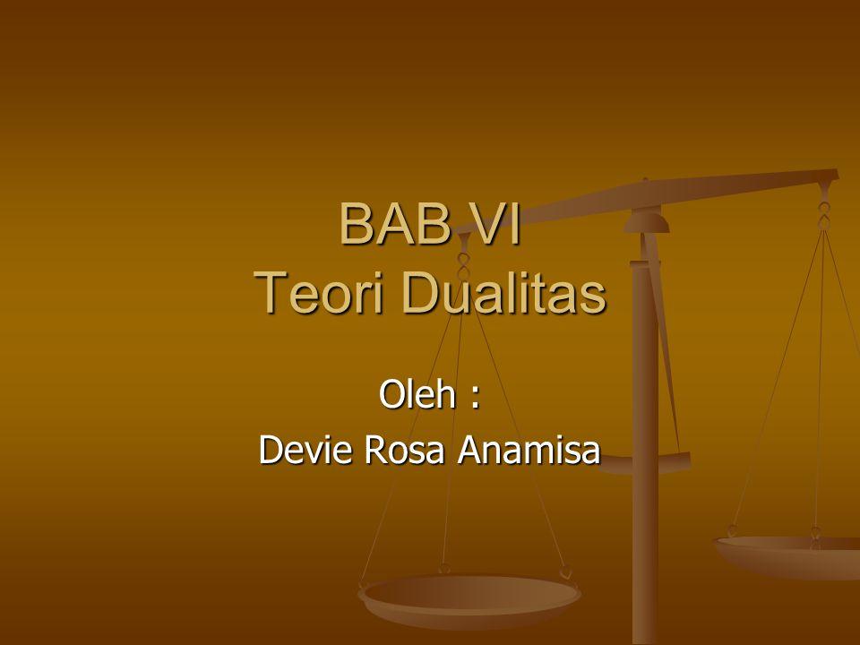 BAB VI Teori Dualitas Oleh : Devie Rosa Anamisa