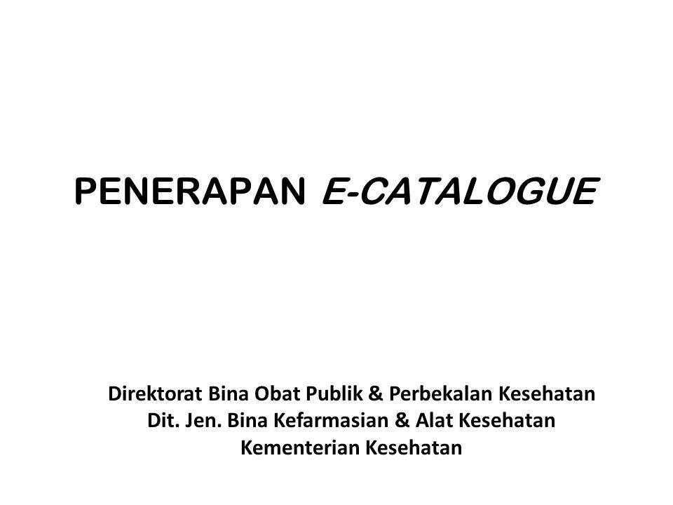 PENERAPAN E-CATALOGUE Direktorat Bina Obat Publik & Perbekalan Kesehatan Dit.