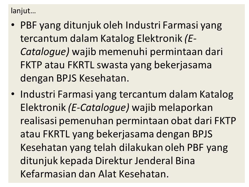 PBF yang ditunjuk oleh Industri Farmasi yang tercantum dalam Katalog Elektronik (E- Catalogue) wajib memenuhi permintaan dari FKTP atau FKRTL swasta yang bekerjasama dengan BPJS Kesehatan.