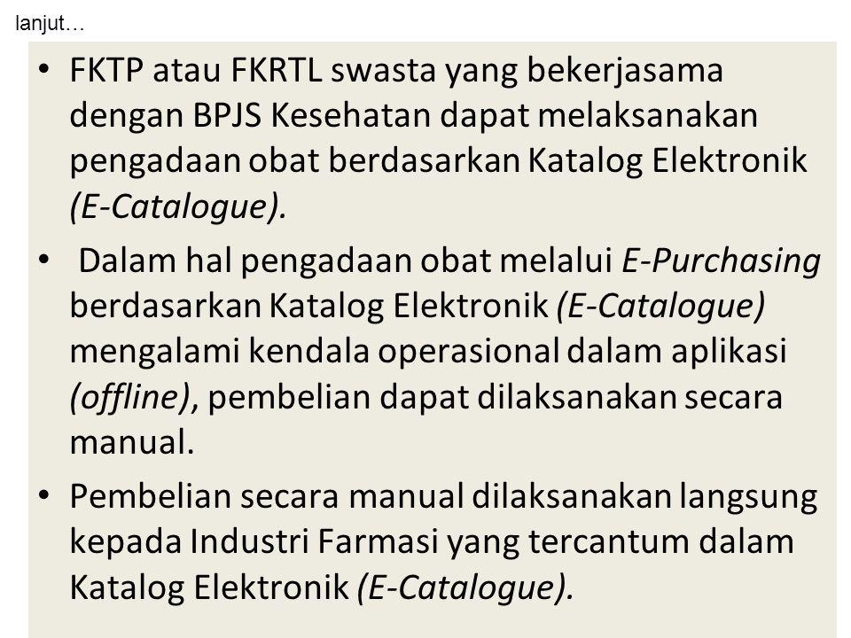 FKTP atau FKRTL swasta yang bekerjasama dengan BPJS Kesehatan dapat melaksanakan pengadaan obat berdasarkan Katalog Elektronik (E-Catalogue).