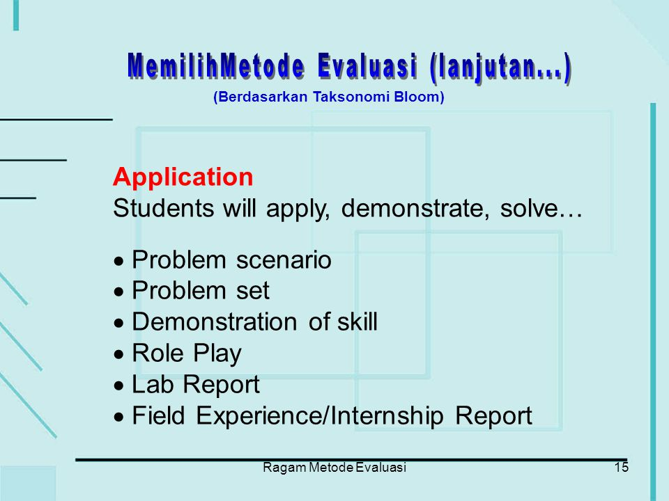 Ragam Metode Evaluasi15 Application Students will apply, demonstrate, solve…  Problem scenario  Problem set  Demonstration of skill  Role Play  L