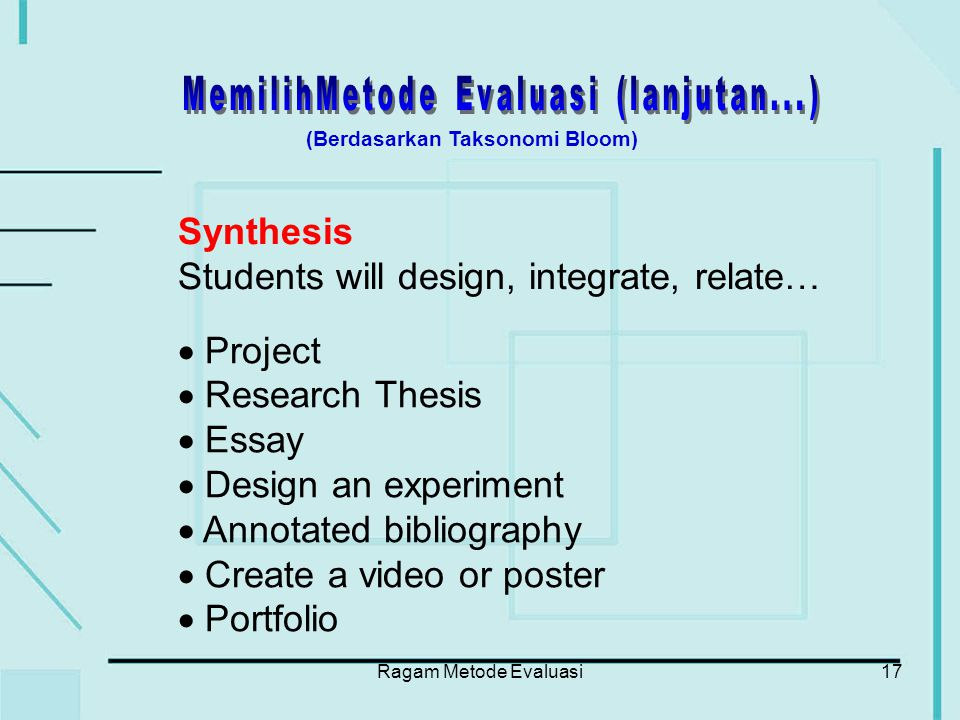 Ragam Metode Evaluasi17 Synthesis Students will design, integrate, relate…  Project  Research Thesis  Essay  Design an experiment  Annotated bibl