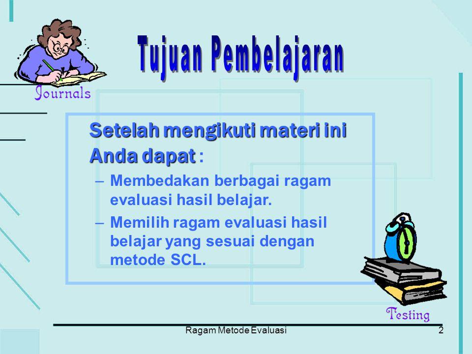Ragam Metode Evaluasi3 Teacher-Centered vs.Learner-Centered (Huba and Freed, 2000) TCL ….