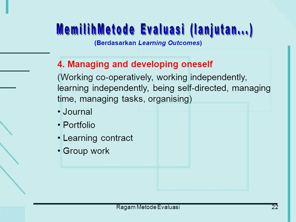 Ragam Metode Evaluasi22 4. Managing and developing oneself (Working co-operatively, working independently, learning independently, being self-directed