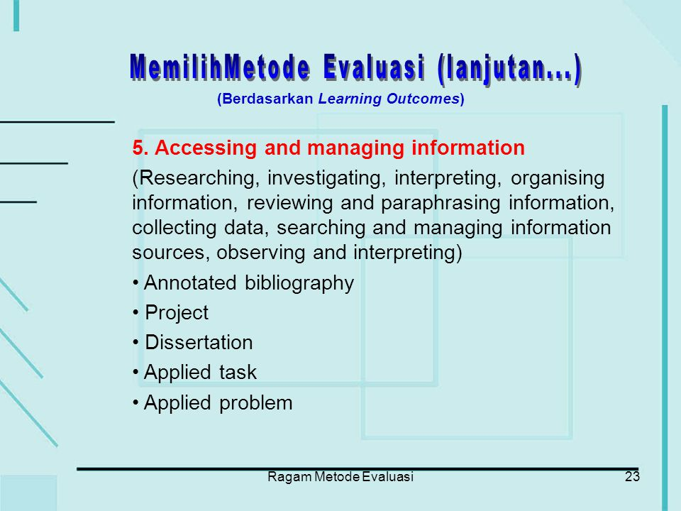 Ragam Metode Evaluasi23 5. Accessing and managing information (Researching, investigating, interpreting, organising information, reviewing and paraphr