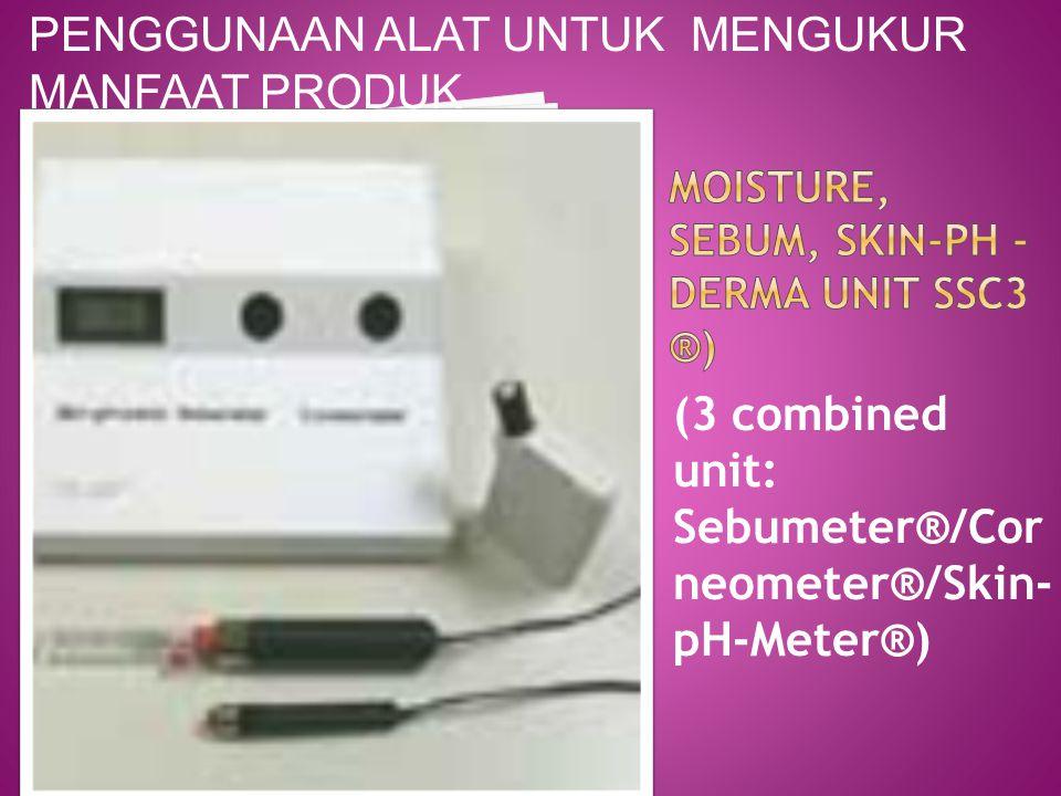 (3 combined unit: Sebumeter®/Cor neometer®/Skin- pH-Meter®) PENGGUNAAN ALAT UNTUK MENGUKUR MANFAAT PRODUK