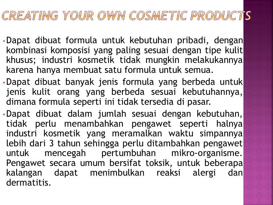 Dapat dibuat formula untuk kebutuhan pribadi, dengan kombinasi komposisi yang paling sesuai dengan tipe kulit khusus; industri kosmetik tidak mungkin
