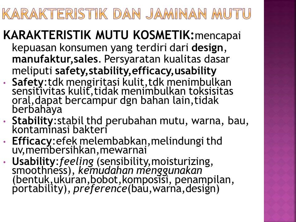 KARAKTERISTIK MUTU KOSMETIK: mencapai kepuasan konsumen yang terdiri dari design, manufaktur,sales. Persyaratan kualitas dasar meliputi safety,stabili