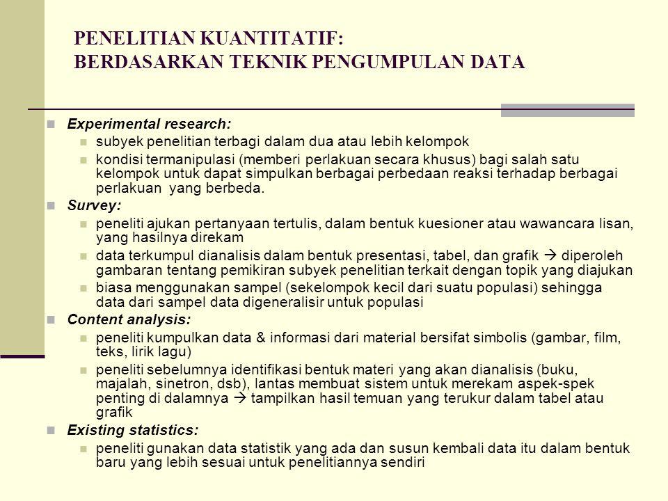 PENELITIAN KUANTITATIF: BERDASARKAN TEKNIK PENGUMPULAN DATA Experimental research: subyek penelitian terbagi dalam dua atau lebih kelompok kondisi ter