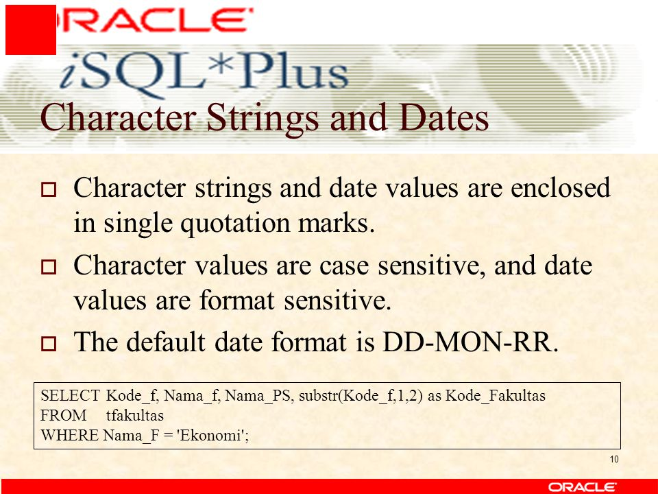 10 Character Strings and Dates  Character strings and date values are enclosed in single quotation marks.