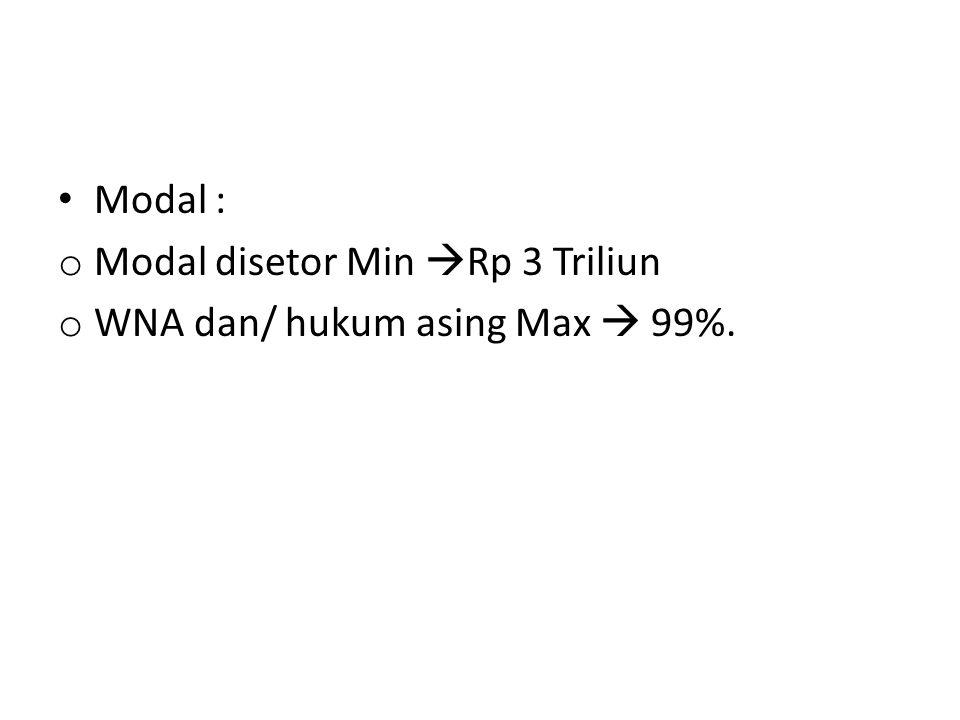 Modal : o Modal disetor Min  Rp 3 Triliun o WNA dan/ hukum asing Max  99%.