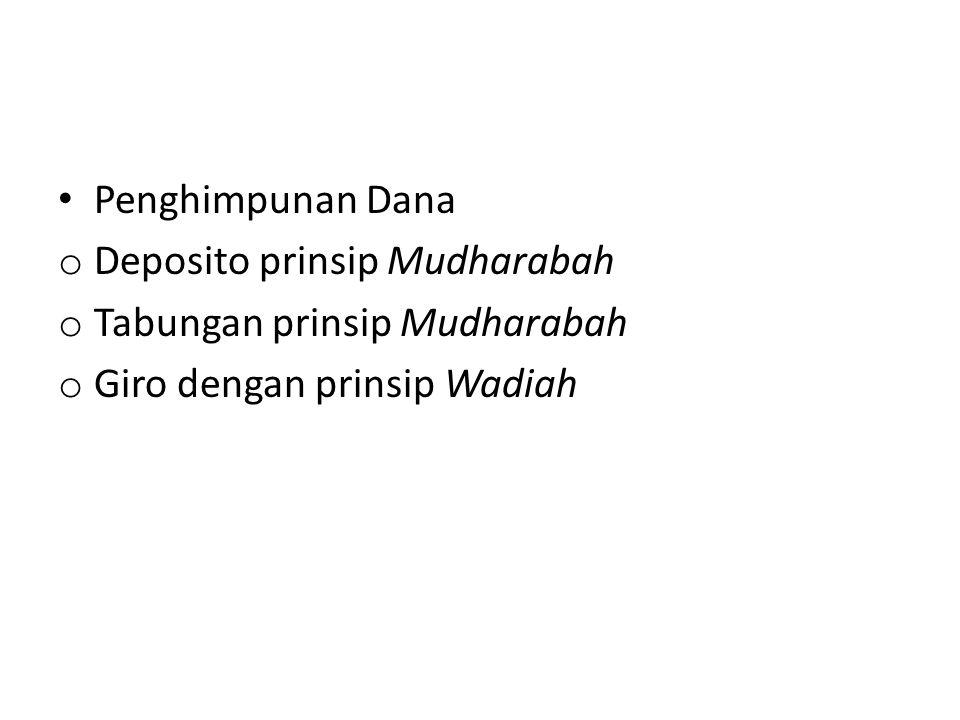 Penghimpunan Dana o Deposito prinsip Mudharabah o Tabungan prinsip Mudharabah o Giro dengan prinsip Wadiah