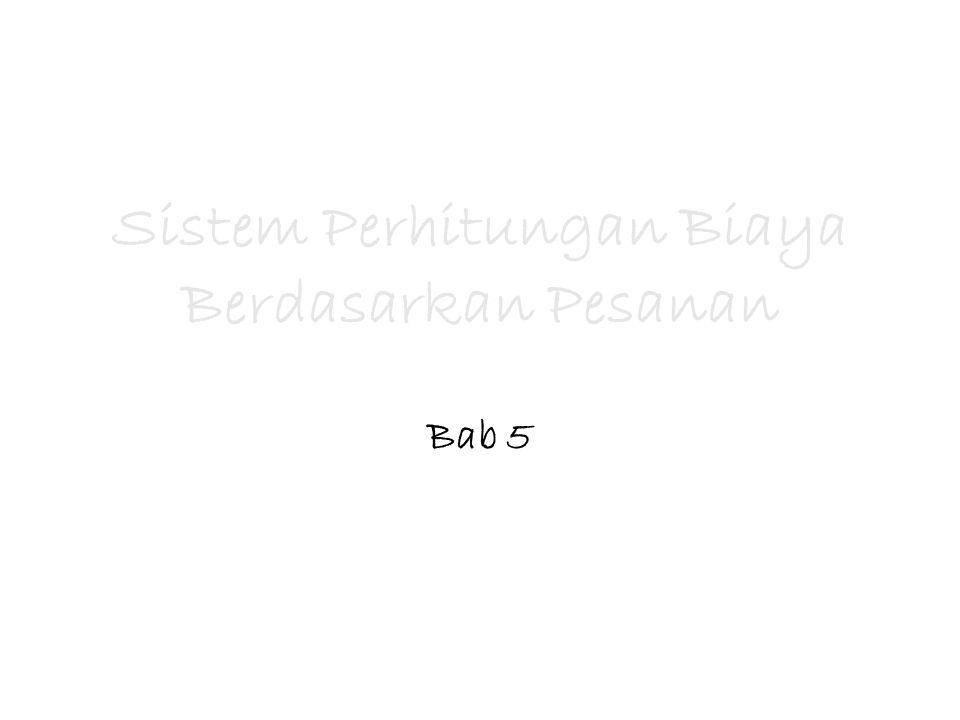 Sistem Perhitungan Biaya Berdasarkan Pesanan Bab 5