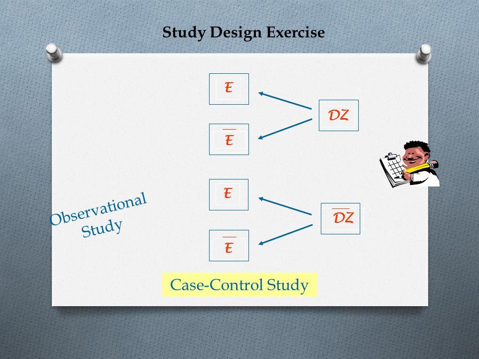 Observational Study E E E E - DZ Case-Control Study Study Design Exercise