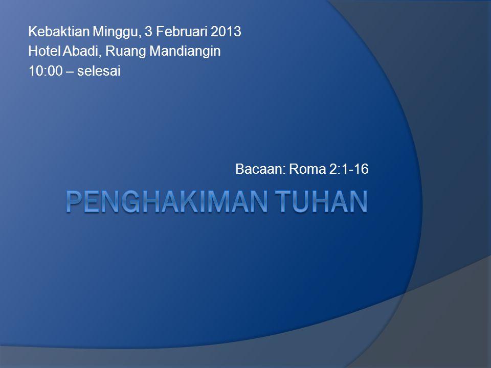 Kebaktian Minggu, 3 Februari 2013 Hotel Abadi, Ruang Mandiangin 10:00 – selesai Bacaan: Roma 2:1-16