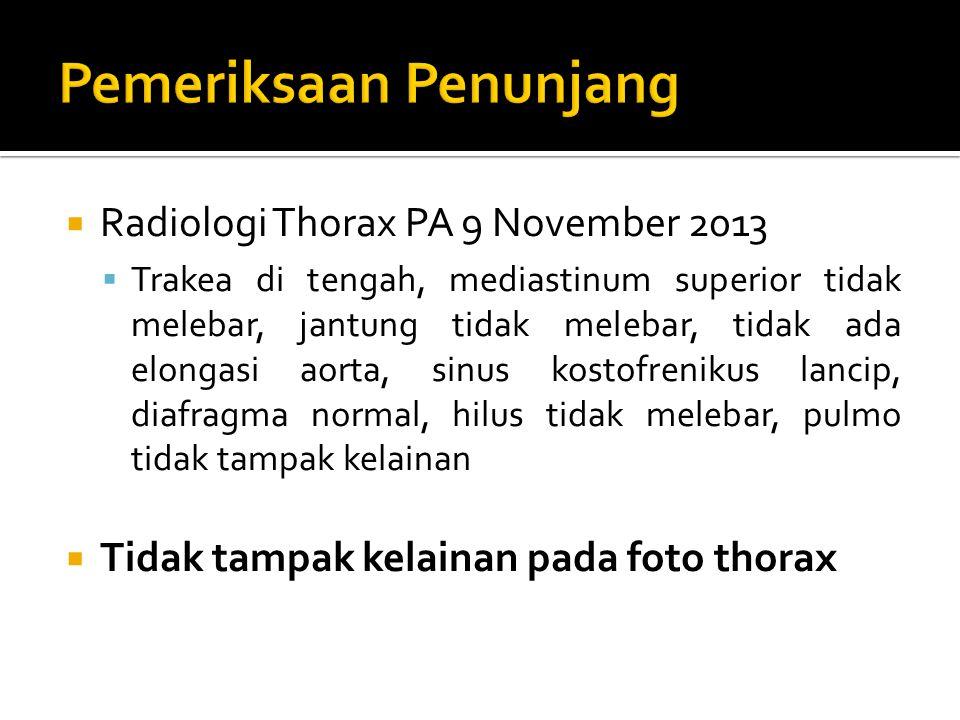  Radiologi Thorax PA 9 November 2013  Trakea di tengah, mediastinum superior tidak melebar, jantung tidak melebar, tidak ada elongasi aorta, sinus k