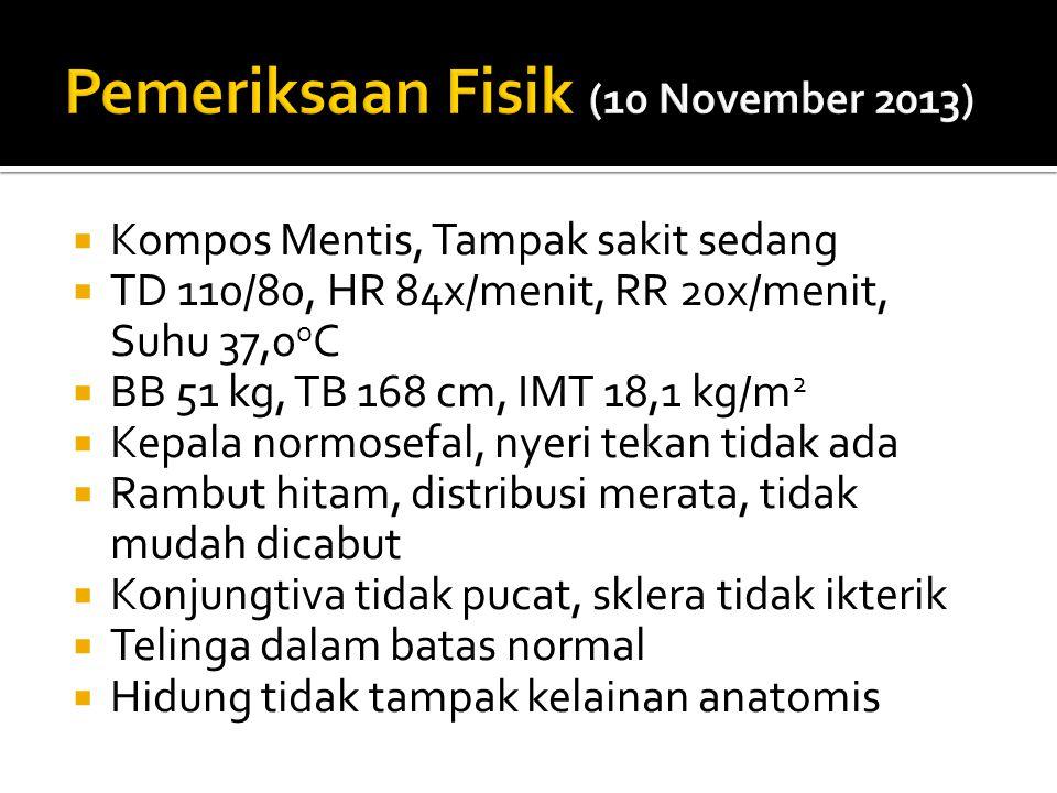  Kompos Mentis, Tampak sakit sedang  TD 110/80, HR 84x/menit, RR 20x/menit, Suhu 37,0 o C  BB 51 kg, TB 168 cm, IMT 18,1 kg/m 2  Kepala normosefal