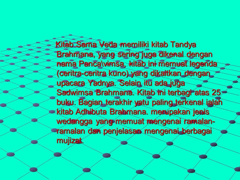 Kitab Sama Veda memiliki kitab Tandya Brahmana, yang sering juga dikenal dengan nama Panca\vimsa, kitab ini memuat legenda (ceritra-ceritra kuno) yang