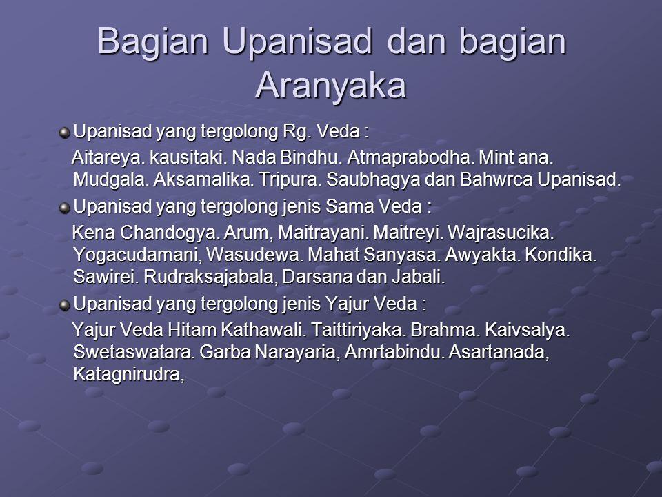 Bagian Upanisad dan bagian Aranyaka Upanisad yang tergolong Rg. Veda : Aitareya. kausitaki. Nada Bindhu. Atmaprabodha. Mint ana. Mudgala. Aksamalika.