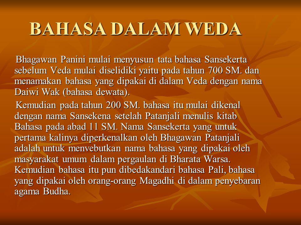 BAHASA DALAM WEDA Bhagawan Panini mulai menyusun tata bahasa Sansekerta sebelum Veda mulai diselidiki yaitu pada tahun 700 SM. dan menamakan bahasa ya
