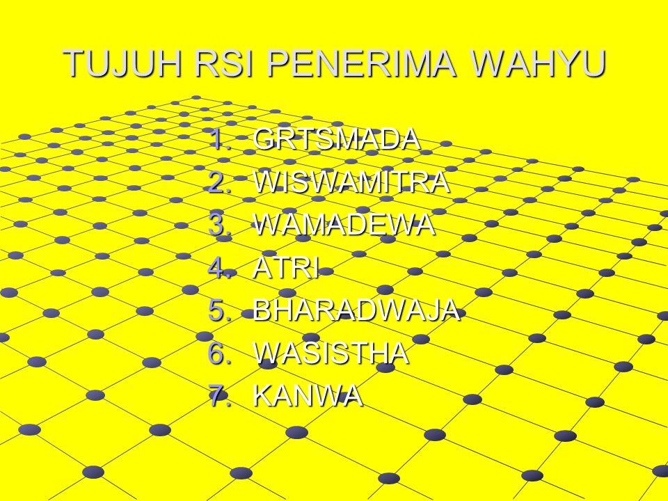 TUJUH RSI PENERIMA WAHYU 1.GRTSMADA 2.WISWAMITRA 3.WAMADEWA 4.ATRI 5.BHARADWAJA 6.WASISTHA 7.KANWA