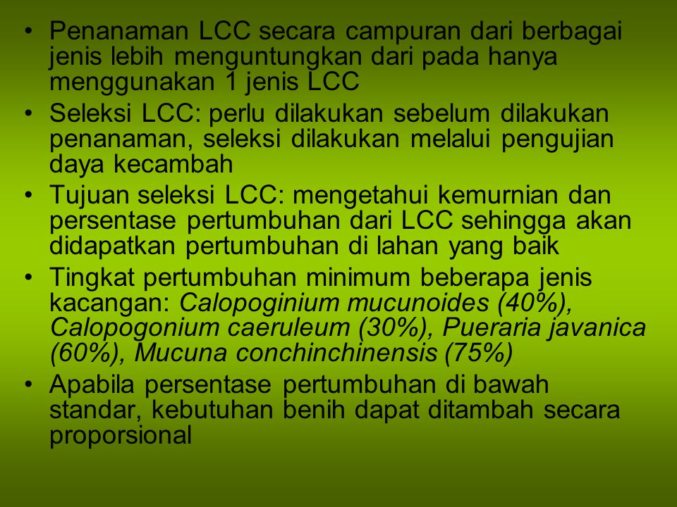 Penanaman LCC secara campuran dari berbagai jenis lebih menguntungkan dari pada hanya menggunakan 1 jenis LCC Seleksi LCC: perlu dilakukan sebelum dil