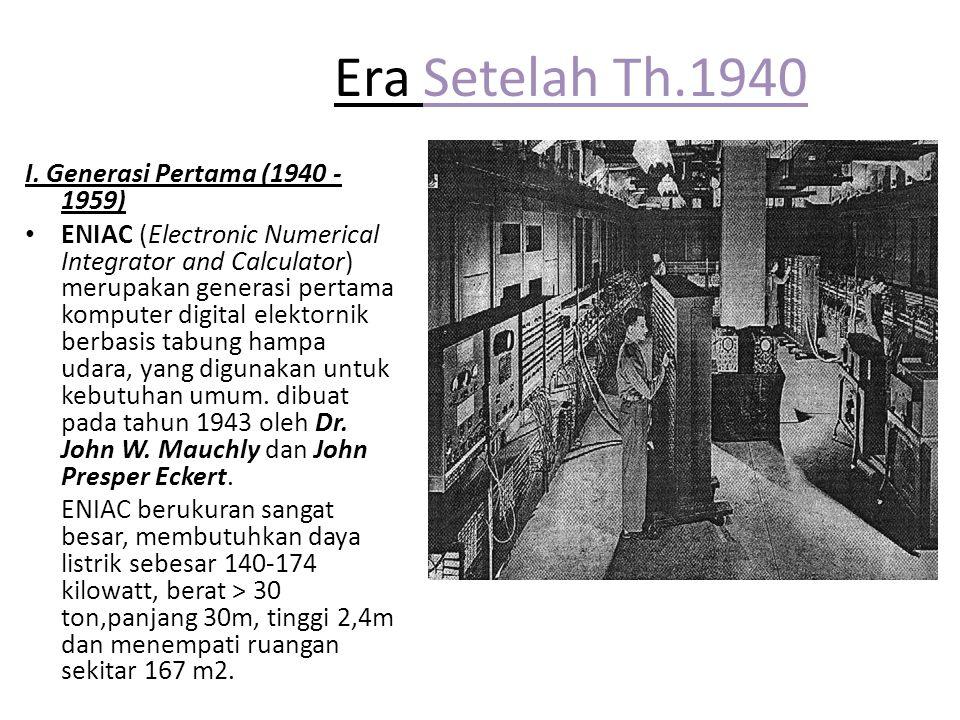 Era Setelah Th.1940 I. Generasi Pertama (1940 - 1959) ENIAC (Electronic Numerical Integrator and Calculator) merupakan generasi pertama komputer digit