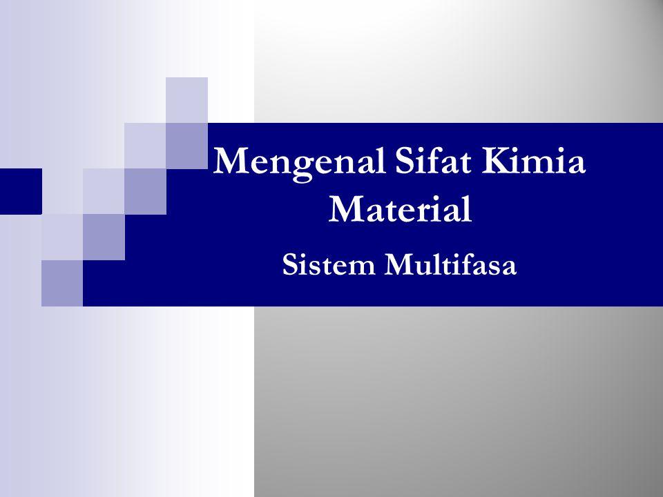 Mengenal Sifat Kimia Material Sistem Multifasa