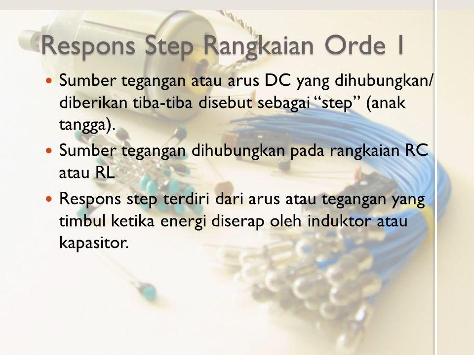 """Respons Step Rangkaian Orde 1 Sumber tegangan atau arus DC yang dihubungkan/ diberikan tiba-tiba disebut sebagai """"step"""" (anak tangga). Sumber tegangan"""