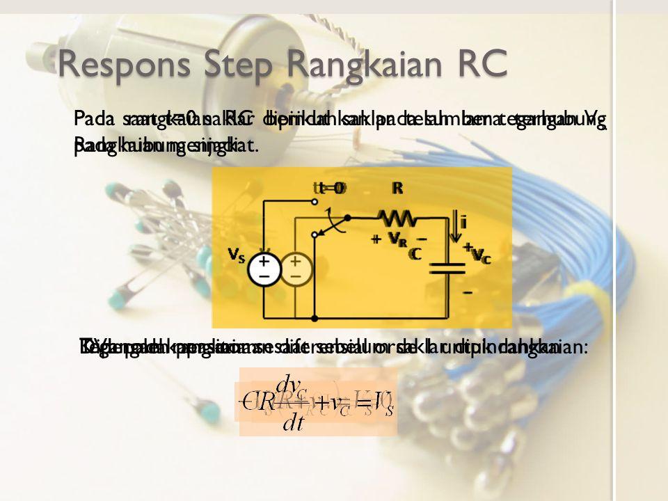 KVL pada rangkaian: Respons Step Rangkaian RC Pada rangkaian RC berikut saklar telah lama terhubung pada hubung singkat. Pada saat t=0 saklar dipindah