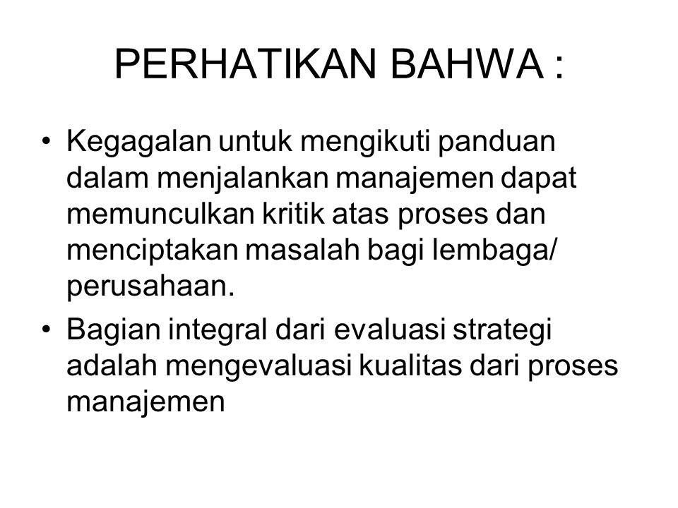 PERHATIKAN BAHWA : Kegagalan untuk mengikuti panduan dalam menjalankan manajemen dapat memunculkan kritik atas proses dan menciptakan masalah bagi lembaga/ perusahaan.