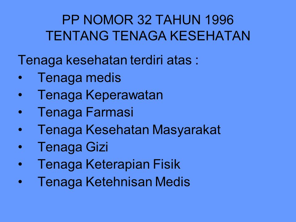 PP NOMOR 32 TAHUN 1996 TENTANG TENAGA KESEHATAN Tenaga kesehatan terdiri atas : Tenaga medis Tenaga Keperawatan Tenaga Farmasi Tenaga Kesehatan Masyar