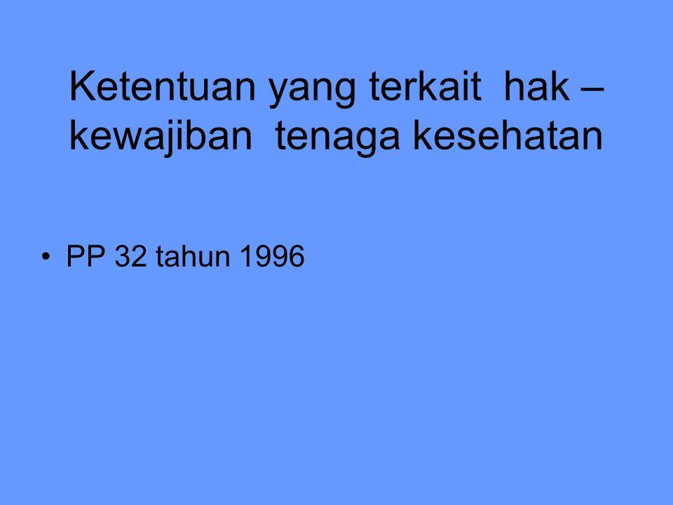 Ketentuan yang terkait hak – kewajiban tenaga kesehatan PP 32 tahun 1996