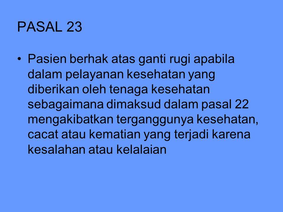 PASAL 23 Pasien berhak atas ganti rugi apabila dalam pelayanan kesehatan yang diberikan oleh tenaga kesehatan sebagaimana dimaksud dalam pasal 22 meng