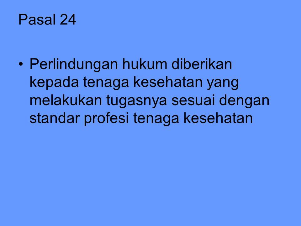 Pasal 24 Perlindungan hukum diberikan kepada tenaga kesehatan yang melakukan tugasnya sesuai dengan standar profesi tenaga kesehatan