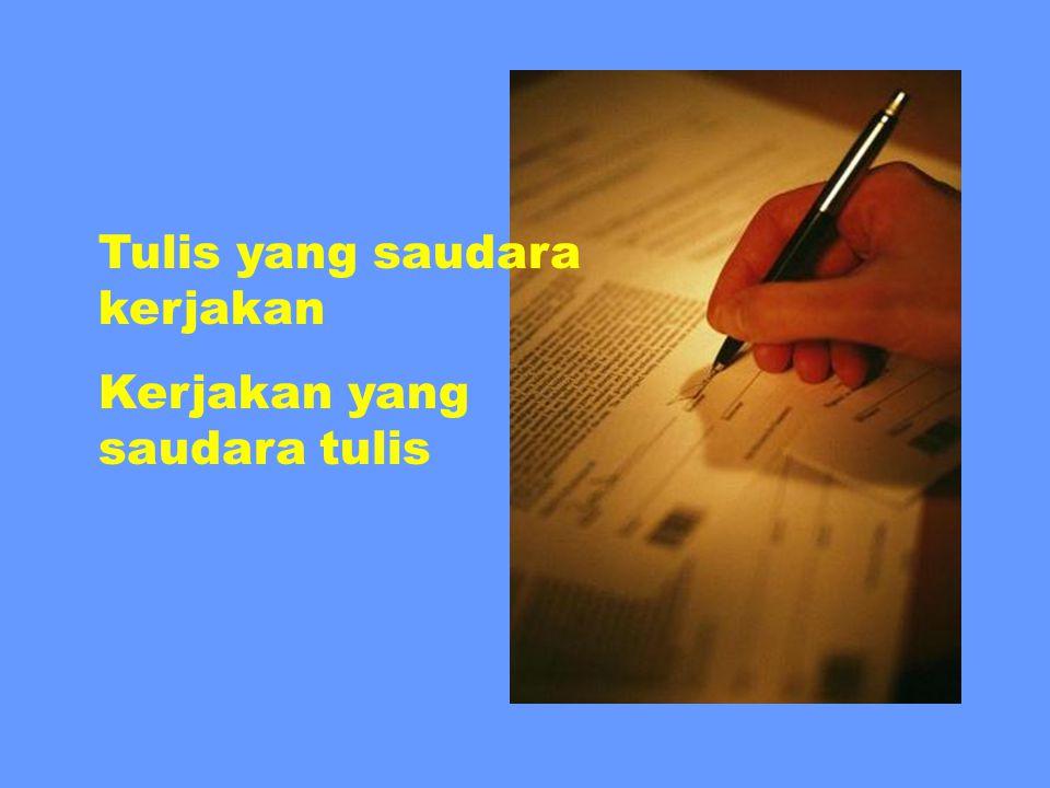 Tulis yang saudara kerjakan Kerjakan yang saudara tulis