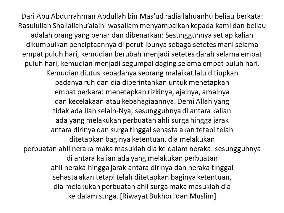 Dari Abu Abdurrahman Abdullah bin Mas'ud radiallahuanhu beliau berkata: Rasulullah Shallallahu'alaihi wasallam menyampaikan kepada kami dan beliau ada